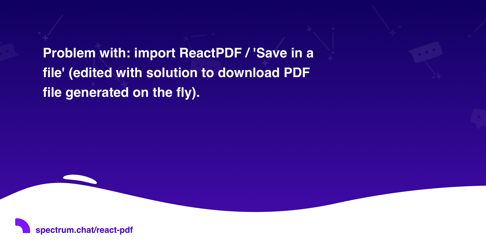 Problem with: import ReactPDF / 'Save in a file' (edited