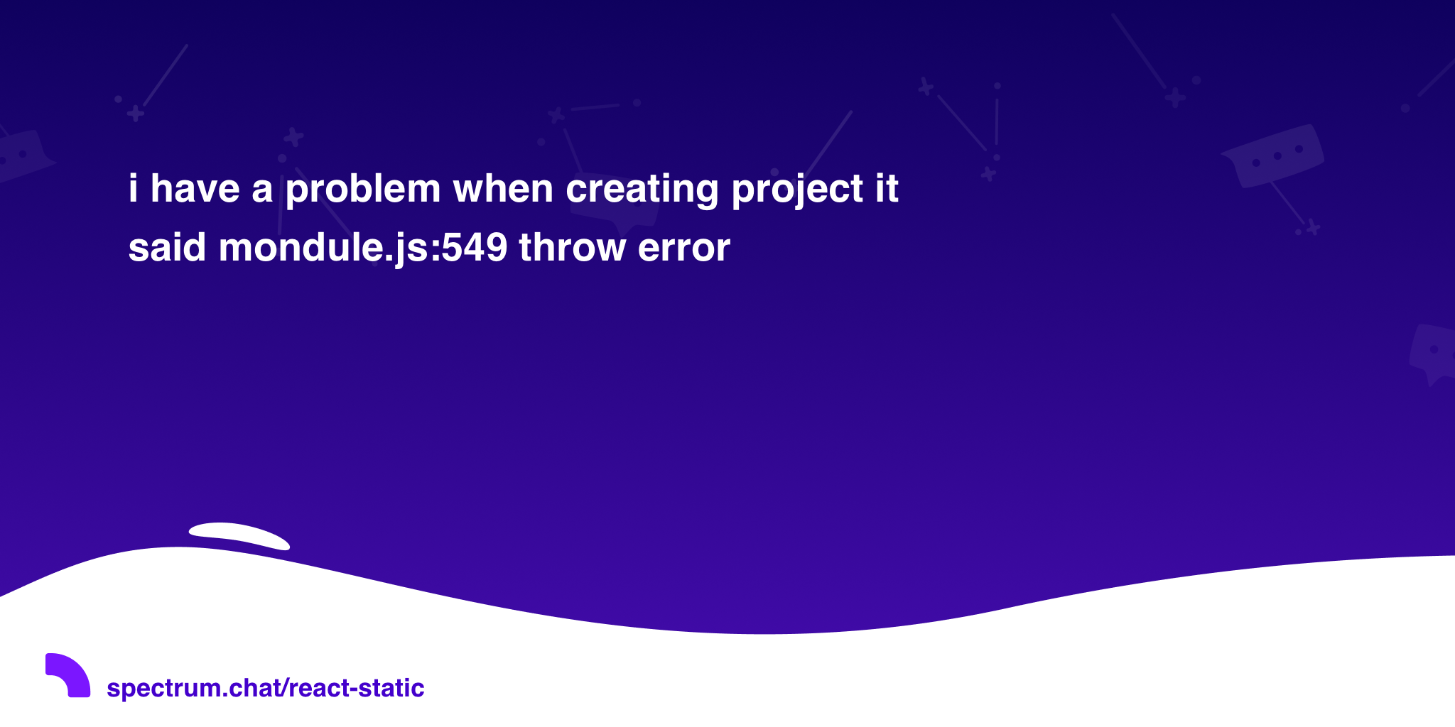 i have a problem when creating project it said mondule js:549 throw